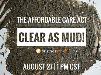WEBINAR: THE AFFORDABLE CARE ACT: CLEAR AS MUD!